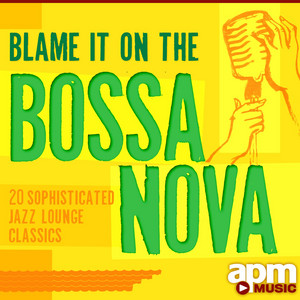 Blame It On the Bossa Nova: 20 Sophisticated Jazz Lounge Classics album