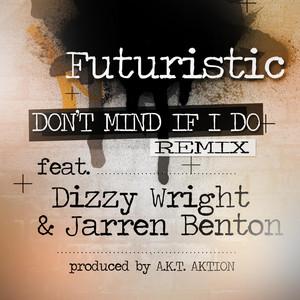 Don't Mind If I Do - The Remix (feat. Dizzy Wright & Jarren Benton)