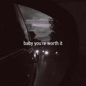 Baby You're Worth It by Kina