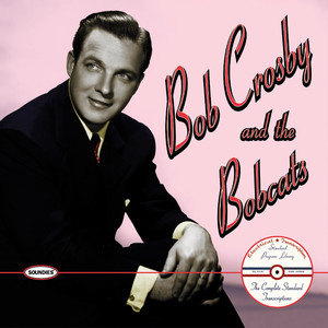 Bob Crosby and the Bobcats: The Complete Standard Transcriptions - Bob Crosby and The Bob Cats