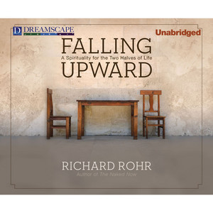 Falling Upward - A Spirituality for the Two Halves of Life (Unabridged) Audiobook