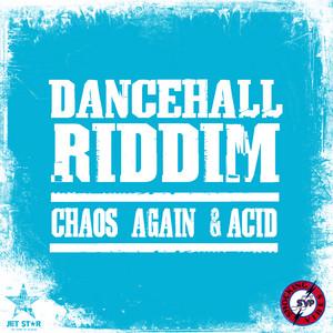 Dancehall Riddim: Chaos Again & Acid