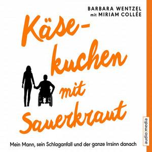 Käsekuchen mit Sauerkraut. Mein Mann, sein Schlaganfall und der ganze Irrsinn danach Audiobook