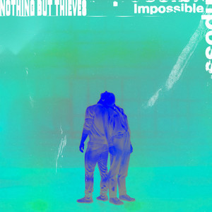 Impossible - Nothing But Thieves