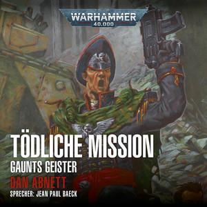 Warhammer 40.000 - Gaunts Geister 6: Tödliche Mission (Ungekürzt)