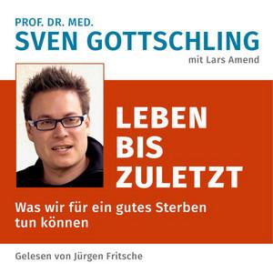 Prof. Dr. Med. Sven Gottschling (Mit Lars Amend): Leben bis zuletzt [Was wir für ein gutes Sterben tun können. Ungekürzte Lesung] Audiobook