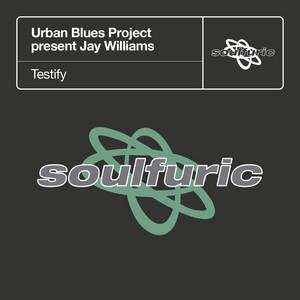 Testify (Urban Blues Project present Jay Williams) - The U.B.P. Sunday Vocal by Urban Blues Project, Jay Williams