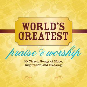 I Love You, Lord - World's Greatest Praise & Worsh... cover art
