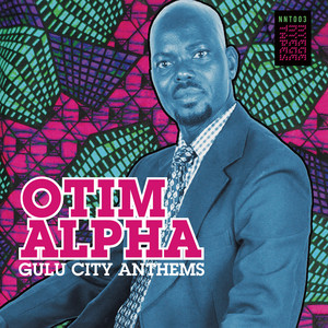 Otim Alpha  Gulu City Anthems :Replay