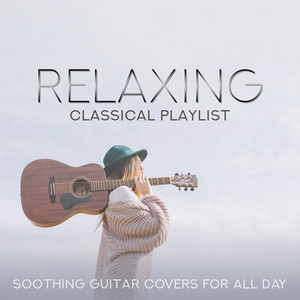 Relaxing Classical Playlist: Soothing Guitar Covers for All Day