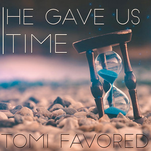 He gave us time