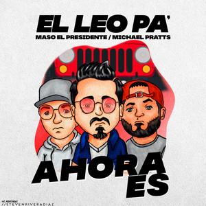 Ahora Es by El Leo Pa´, Michael Pratts, Maso El Presidente
