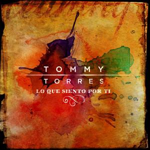 Lo que siento por ti by Tommy Torres