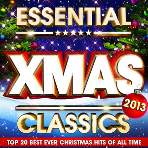 Essential Xmas Classics 2013 - The Top 20 Best Ever Christmas Hits of All Time album