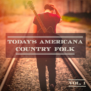 Today's Americana Country Folk, Vol. 1 (A Selection of Independent Country Folk Artists) album