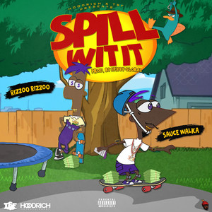 Spill Wit It (feat. Rizzoo Rizzoo & Sauce Walka)