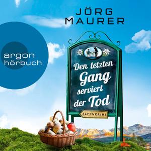 Den letzten Gang serviert der Tod - Kommissar Jennerwein ermittelt - Alpenkrimi, Band 13 (Gekürzte Lesefassung) Audiobook