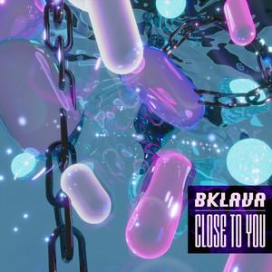 Bklava - Close to You