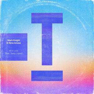 Mark Knight & Rene Amesz ft. Tasty Lopez · All 4 love