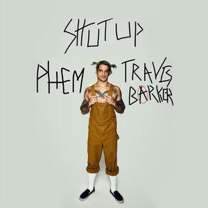 Shut Up (feat. phem & Travis Barker)