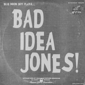 Bad Idea Jones