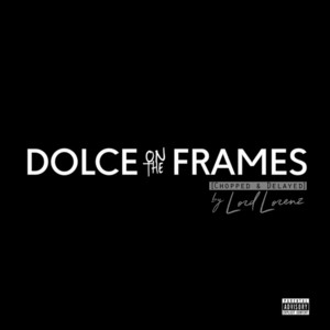 Dolce on the Frames [Chopped & Delayed]