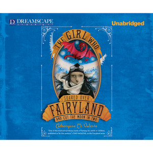 The Girl Who Soared Over Fairyland and Cut the Moon in Two - Fairyland, Book 3 (Unabridged)