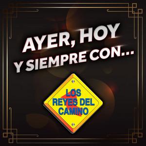 Ayer, Hoy Y Siempre Con... Los Reyes Del Camino