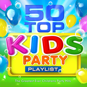 50 Top Kids Party Playlist - The Greatest Ever Childrens Party Hits album