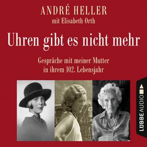 Uhren gibt es nicht mehr - Gespräche mit meiner Mutter in ihrem 102. Lebensjahr (Ungekürzt) Audiobook