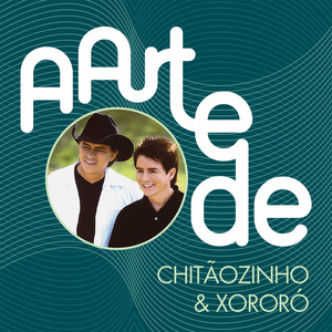 A Arte De Chitãozinho & Xororó