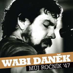 Wabi Daněk - Muj rocnik 47