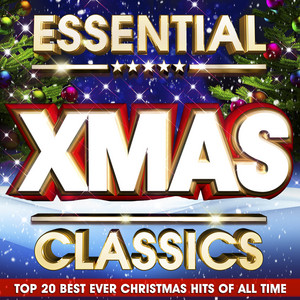 Essential Xmas Classics - The Top 20 Best Ever Christmas Hits of All Time album