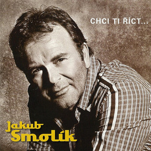 Jakub Smolík - Chci Ti Říct...