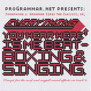 Somaphone 2: Grammar Sings the Classics; or, Everything You Hear Here Is Me Beatboxing & Singing. (cd) album
