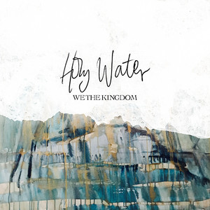 Holy Water - We The Kingdom