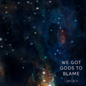 We Got Gods to Blame