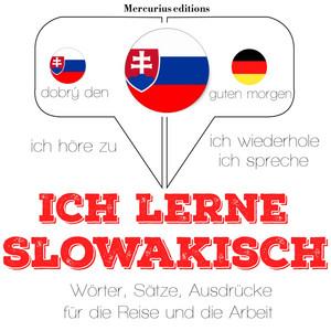 Ich lerne slowakisch (Ich höre zu, ich wiederhole, ich spreche : Sprachmethode) Hörbuch kostenlos