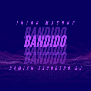 Bandido (Intro Mashup)