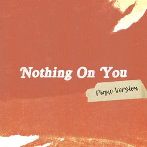 Nothing On You (Piano Version)