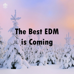 The Best EDM is Coming
