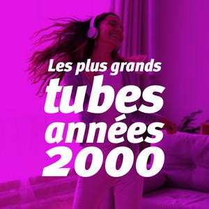 Les Plus Grands Tubes Années 2000