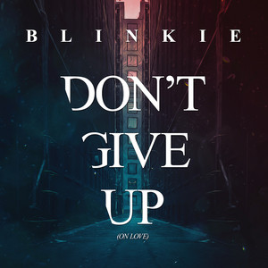 Don't Give Up (On Love)