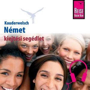 Kauderwelsch kiejtési segédlet Német - Szóról-Szóra (Aussprachetrainer Német - Deutsch für Ungarn)