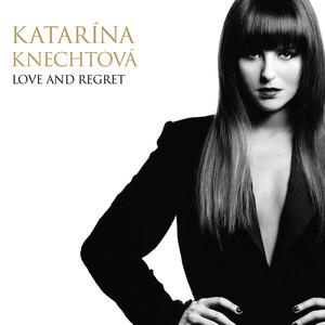 Katarína Knechtová - Love And Regret