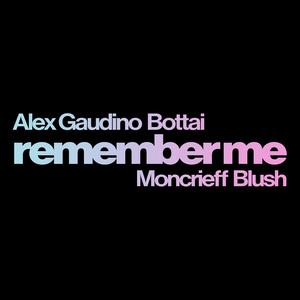 Alex Gaudino, Bottai, Moncrieff, Blush - Remember Me