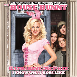 """I Know What Boys Like (From the Motion Picture """"The House Bunny"""")"""
