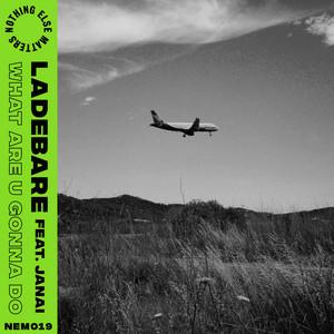 Ladebare – What are u gonna do (ft. Janai)