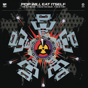 Pop Will Eat Itself  This Is the Day...This Is the Hour...This Is This! :Replay