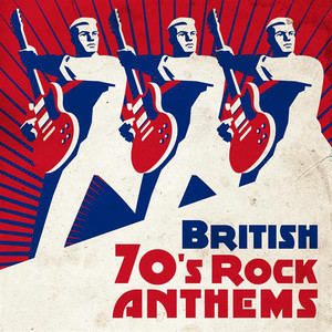 British 70's Rock Anthems